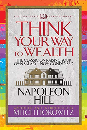 Think Your Way to Wealth (Condensed Classics) The Master Plan to Wealth and Success from the Author of Think and Grow Rich [Hill, Napoleon - Horowitz, Mitch] (Tapa Blanda)