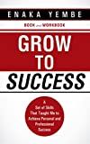 Grow to Success: A Set of Skills That Taught Me to Achieve Personal and Professional Success
