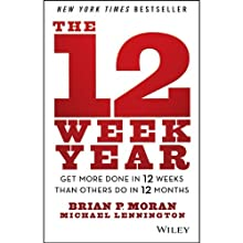 The 12 Week Year: Get More Done in 12 Weeks Than Others Do in 12 Months (       UNABRIDGED) by Brian P. Moran, Michael Lennington Narrated by Tom Pile