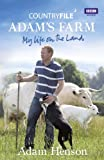 Adam Henson Countryfile: Adam's Farm: My Life on the Land