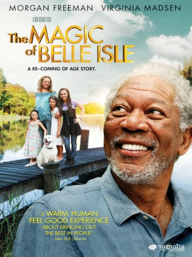 The Magic of Belle Isle (Directed by Rob Reiner) - Morgan Freeman plays Monte Wildhorn, a famous Western novelist whose passion for writing hits an impasse. He takes a lakeside cabin for the summer in picturesque Belle Isle, befriending the family next door�an attractive single mom (Virginia Madsen) and her young daughters�who help him find inspiration again.