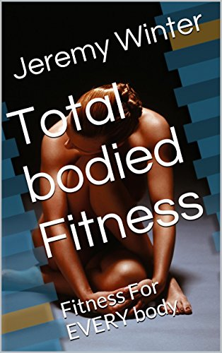 Total Bodied Fitness: Fitness For Every Body