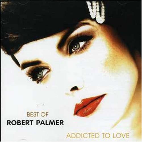 Robert Palmer - Best of Robert Palmer: Addicted to Love - Lyrics2You