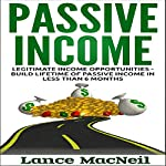 Passive Income: Legitimate Income Opportunities - Build Lifetime of Passive Income in Less than 6 Months | Lance MacNeil
