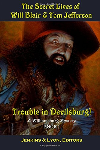 The Secret Lives Of Will Blair & Tom   Jefferson: Trouble In Devilsburg!: Volume 1 (Williamsburg Mysteries)