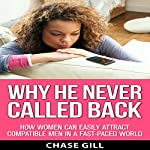 Why He Never Called Back: How Women Can Easily Attract Compatible Men in a Fast-Paced Dating World | Chase Gill