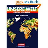 Unsere Welt - Mensch und Raum - Sekundarstufe I: Unsere Welt, Mensch und Raum, Atlas für Sachsen