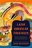 Latin American Folktales: Stories from Hispanic and Indian Traditions (Pantheon Fairy Tale & Folklore Library) (0375714391) by Bierhorst, John