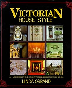Victorian House Style: An Architectural and Interior Design Source Book by David & Charles