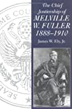 img - for The Chief Justiceship of Melville W. Fuller, 1888-1910 (Chief Justiceships of the United States Supreme Court) book / textbook / text book