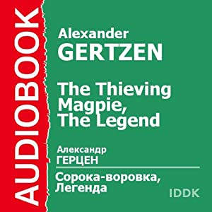 The Thieving Magpie and The Legend | [Alexander Herzen]