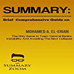 Brief Comprehensive Guide on Mohamed A. El-Erian's The Only Game in Town: Central Banks, Instability, and Avoiding the Next Collapse: Summary Zoom, Book 7 |  Summary Zoom