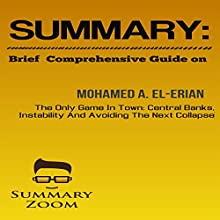 Brief Comprehensive Guide on Mohamed A. El-Erian's The Only Game in Town: Central Banks, Instability, and Avoiding the Next Collapse: Summary Zoom, Book 7 Audiobook by  Summary Zoom Narrated by Doron Alon