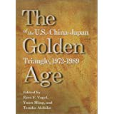 The Golden Age of the U.S.-China-Japan Triangle,  1972-1989 (Harvard East Asian Monographs)
