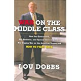 War on the Middle Class: How the Government, Big Business, and Special Interest Groups Are Waging War on the American Dream and How to Fight Back ~ Lou Dobbs