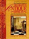 The Practical Guide to Decorative Antique Effects: How to Achieve the Look of Real Antiques Through Varnishing, Waxing, Staining, Colorwashing