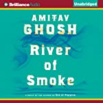 River of Smoke (       UNABRIDGED) by Amitav Ghosh Narrated by Sanjiv Jhaveri