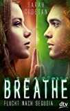 Breathe - Flucht nach Sequoia: Roman