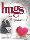 Hugs for Daughters: Stories, Sayings, and Scriptures to Encourage and Inspire