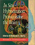 In Situ Hybridization Protocols for the Brain (Biological Techniques Series)
