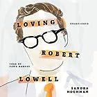 Loving Robert Lowell Hörbuch von Sandra Hochman Gesprochen von: Dawn Harvey