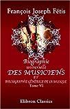 Biographie universelle des musiciens et bibliographie générale de la musique: Tome 6. Martini - Pérolle (French Edition)