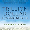 Trillion Dollar Economists: How Economists and Their Ideas Have Transformed Business (       UNABRIDGED) by Robert Litan Narrated by Chris Ruen