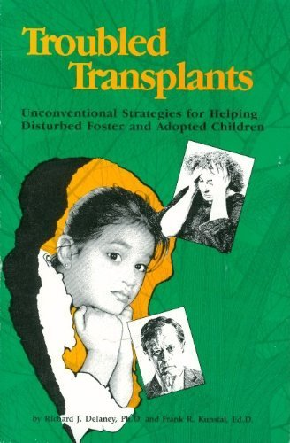 Troubled Transplants: Unconventional Strategies for Helping Disturbed Foster & Adoptive Children PDF