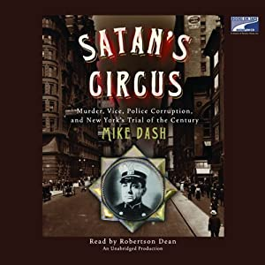 Satan's Circus: Murder, Vice, Police Corruption, and New York's Trial of the Century | [Mike Dash]