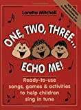 One, Two, Three... Echo Me: Ready to Use Songs, Games, and Activities to Help Children Sing in Tune, CD Enclosed