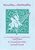 Sexuality and Spirituality: With the Kundalini Yoga Sets and Meditations of Yogi Bhajan