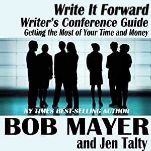 Writer's Conference Guide: Getting the Most of Your Time and Money (Write It Forward) | [Jennifer Talty, Bob Mayer]