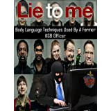 LIE TO ME - Body Language Techniques Used By A Former KGB Officer - Bones, Sherlock, Covert Affairsby Herman Schultz Ph.D