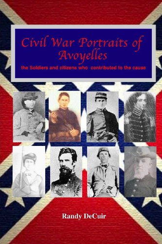 Civil War Portraits of Avoyelles: The faces of Avoyelles soldiers and citizens who contributed to the cause (Avoyelles Civil War Sesquicentennial)