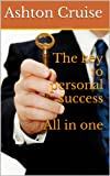 The key for personal success: Tips to Heal Your Inner Child, Achieving Personal Success, Build an Amazing Life, Bulletproof Your Self Confidence & Develop Unstoppable Self Discipline And Lifelong