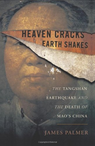 Heaven Cracks, Earth Shakes: The Tangshan Earthquake and the Death of Mao's China: James Palmer: 9780465014781: Amazon.com: Books