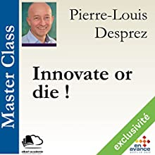 Innovate or die ! (Master Class) Audiobook by Pierre-Louis Desprez Narrated by Pierre-Louis Desprez
