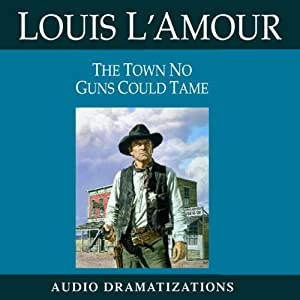The Town No Guns Could Tame (Dramatized) Audiobook
