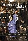 La Belle Epoque du dandy, tome 1 : À l'ombre de la Tour Eiffel