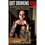 Quit Drinking Now: The Alcoholics Guide to Quit Drinking and Start Recovering ~ Brandon Fotini