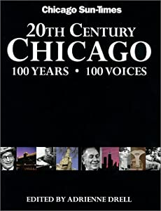 20th Century Chicago: 100 Years - 100 Voices (Illinois) Chicago Sun Times, Adriene Drell and Chicago Sun