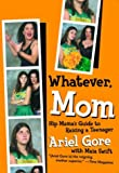 Whatever, Mom: Hip Mama's Guide to Raising a Teenager (1580050891) by Ariel Gore