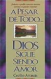 A Pesar De Todo Dios Sigue Siendo Amor (0899224873) by Arrastía, Cecilio