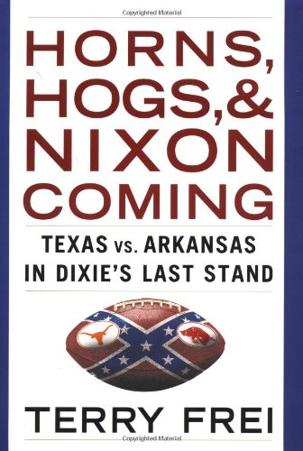 Horns, Hogs, and Nixon Coming: Texas vs. Arkansas in Dixie's Last Stand at Amazon.com