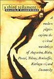 A Third Testament: A Modern Pilgrim Explores the Spiritual Wanderings of Augustine, Blake, Pascal, Tolstoy, Bonhoeffer, Kierkega