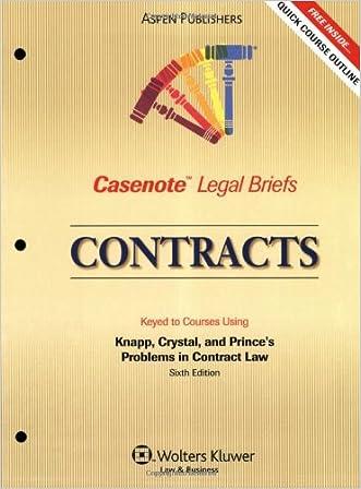 Contracts: Knapp Crystal & Prince 3e (Casenote Legal Briefs)