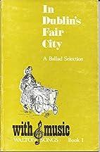 In Dublin's Fair City : A Ballad Selection…