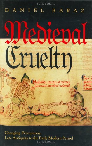 Medieval Cruelty: Changing Perceptions, Late Antiquity to the Early Modern Period (Conjunctions of Religion and Power in the Medieval Past) PDF