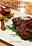 Low Carb Diet Cookbook:  Low Carb Recipes For Living And Loving A Low Carb Lifestyle (Low Carb Diet Recipes & Cookbooks Book )