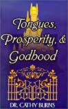 Tongues, Prosperity, & Godhood (1891117181) by Burns, Cathy